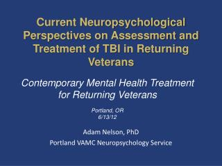 Current Neuropsychological Perspectives on Assessment and Treatment of TBI in Returning Veterans