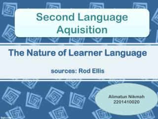 The Nature of Learner Language sources: Rod Ellis