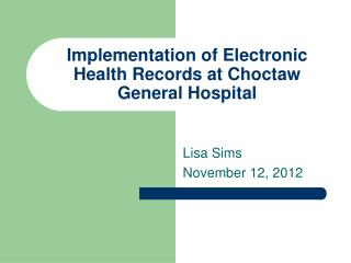 Implementation of Electronic Health Records at Choctaw General Hospital