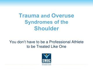 Trauma  and  Overuse  Syndromes of the  Shoulder