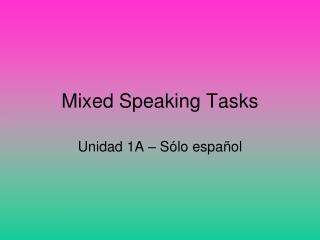 Mixed Speaking Tasks