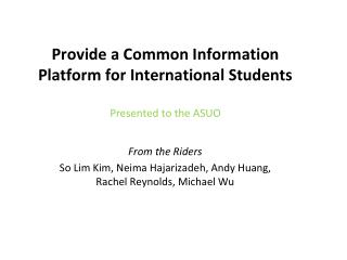 Provide  a  C ommon Information Platform for  International Students Presented to  the ASUO