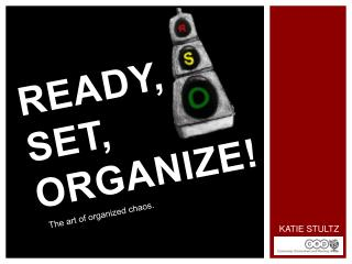 READY,  SET,  ORGANIZE!