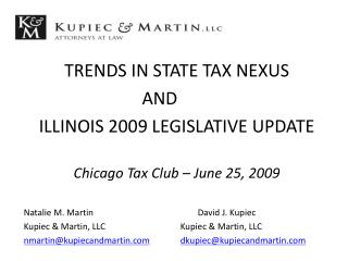 TRENDS IN STATE TAX NEXUS      AND       ILLINOIS 2009 LEGISLATIVE UPDATE  Chicago Tax Club   June 25, 2009  Natalie M.