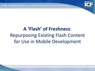 A 'Flash' of Freshness :  Repurposing  Existing Flash Content for Use in Mobile Development