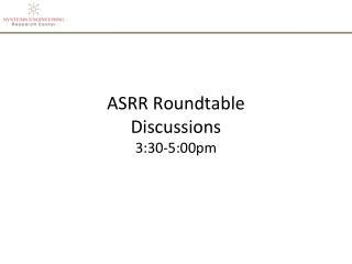 ASRR Roundtable  Discussions 3:30-5:00pm