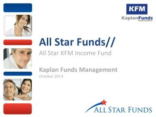 All Star Funds// All Star KFM Income Fund Kaplan Funds Management October 2013