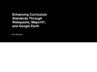 Enhancing Curriculum Standards Through Webquests, Maps101, and Google Earth