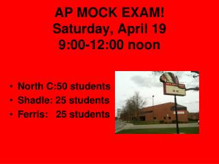 AP MOCK EXAM! Saturday, April 19 9:00-12:00 noon