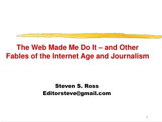 The Web Made Me Do It – and Other Fables of the Internet Age and Journalism