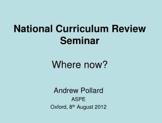 National Curriculum Review Seminar Where now?