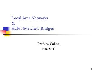 Local Area Networks & Hubs, Switches, Bridges