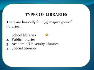 TYPES OF LIBRARIES There are basically four (4) major types of libraries: School libraries