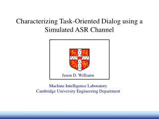Characterizing Task-Oriented Dialog using a Simulated ASR Channel