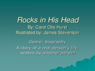 Rocks in His Head By: Carol Otis Hurst Illustrated by: James Stevenson