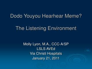 Dodo Youyou Hearhear Meme? The Listening Environment