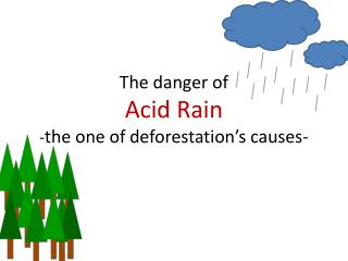The  danger of Acid Rain ‐ the one of d eforestation's causes -
