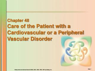 Chapter 48 Care of the Patient with a  Cardiovascular or a Peripheral  Vascular Disorder