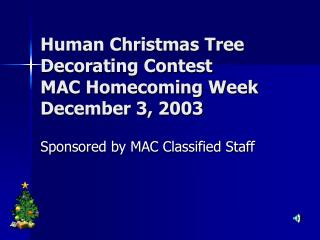 Human Christmas Tree Decorating Contest MAC Homecoming Week December 3, 2003