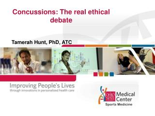 Concussions: The real ethical debate Tamerah Hunt, PhD, ATC