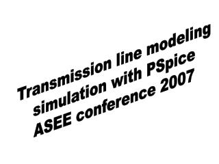 Transmission line modeling simulation with PSpice ASEE conference 2007