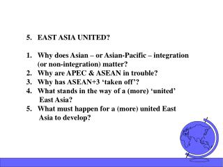 5.   EAST ASIA UNITED? Why does Asian – or Asian-Pacific – integration