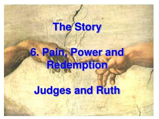 The Story  6. Pain, Power and Redemption Judges and Ruth