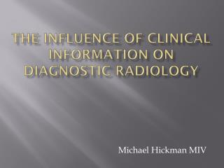 The influence of clinical information on diagnostic radiology
