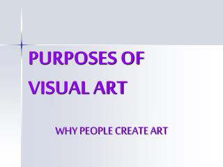 PURPOSES OF VISUAL ART