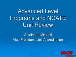 Advanced Level Programs and NCATE Unit Review