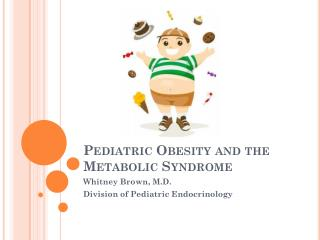Pediatric Obesity and the Metabolic Syndrome