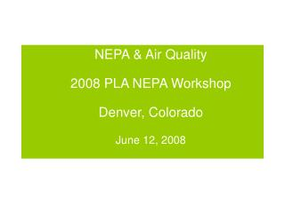 NEPA  Air Quality   2008 PLA NEPA Workshop  Denver, Colorado  June 12, 2008