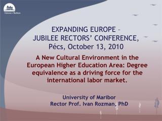 EXPANDING EUROPE – JUBILEE RECTORS' CONFERENCE, Pécs , October 13, 2010