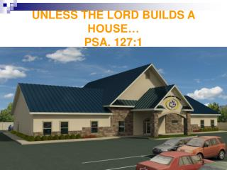 UNLESS THE LORD BUILDS A HOUSE… PSA. 127:1