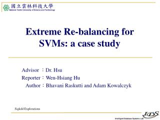 Extreme Re-balancing for SVMs: a case study