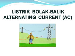 LISTRIK  BOLAK-BALIK ALTERNATING  CURRENT (AC)