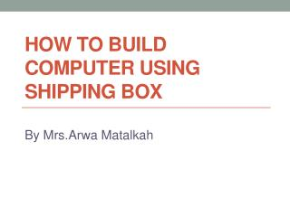 How to build computer using shipping box