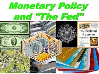 "Monetary Policy and ""The Fed"""