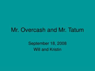 Mr. Overcash and Mr. Tatum
