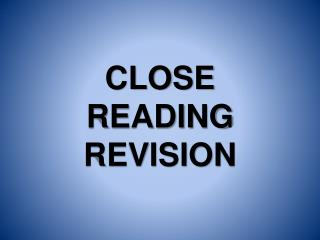 CLOSE READING REVISION