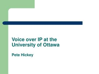 Voice over IP at the University of Ottawa Pete Hickey