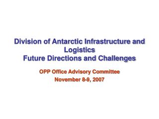 Division of Antarctic Infrastructure and Logistics Future Directions and Challenges