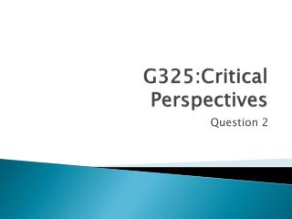 G325:Critical Perspectives