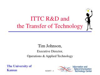 ITTC R&D and  the Transfer of Technology