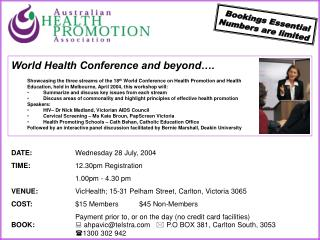 DATE: 		Wednesday  28 July , 2004 TIME: 12.30pm Registration 		1 .00pm - 4.30 pm