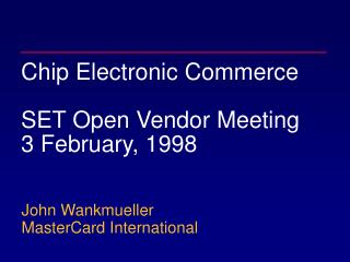 Chip Electronic Commerce SET Open Vendor Meeting  3 February, 1998