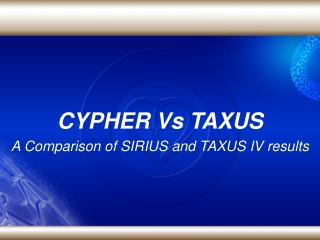 CYPHER Vs TAXUS A Comparison of SIRIUS and TAXUS IV results