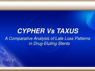 CYPHER Vs TAXUS A Comparative Analysis of Late Loss Patterns in Drug-Eluting Stents