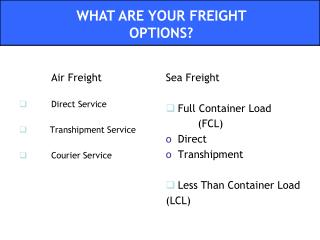 Air Freight 	Direct Service        Transhipment Service	 	Courier Service