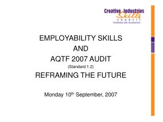 EMPLOYABILITY SKILLS AND  AQTF 2007 AUDIT (Standard 1.2) REFRAMING THE FUTURE